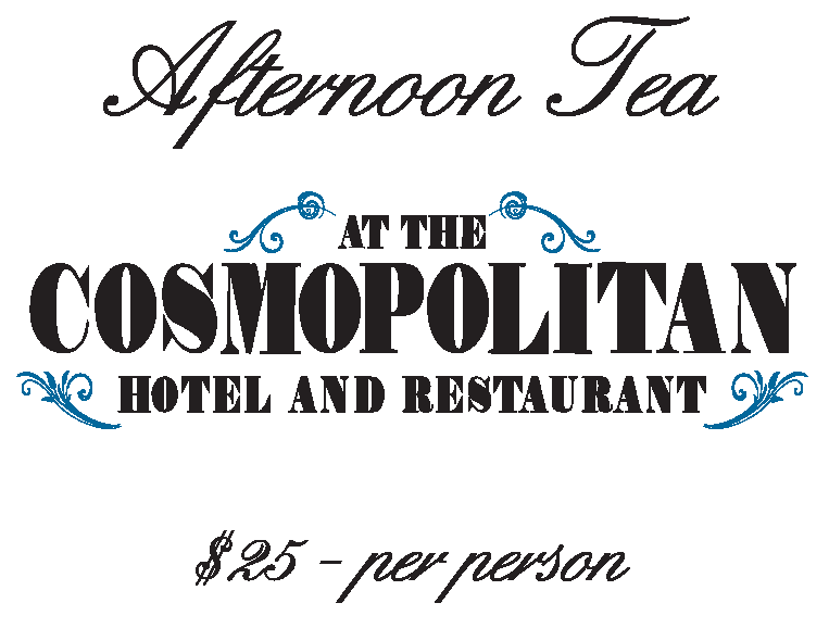 Afternoon Tea at the Cosmopolitan Hotel and Restaurant, $25 per person